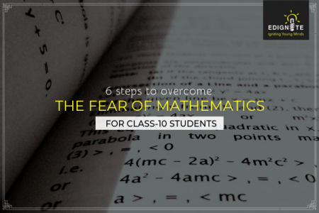 6 steps to overcome the fear of Mathematics for Class-10 students